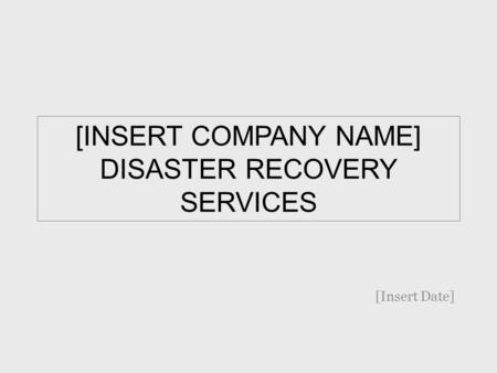 [INSERT COMPANY NAME] DISASTER RECOVERY SERVICES [Insert Date]