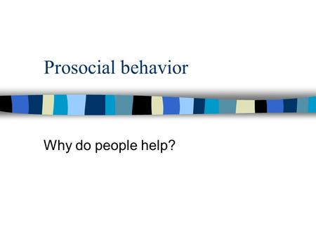 Prosocial behavior Why do people help?. Does Pure Altruism Exist? Altruism (textbook definition) - The desire to help another person even if it involves.
