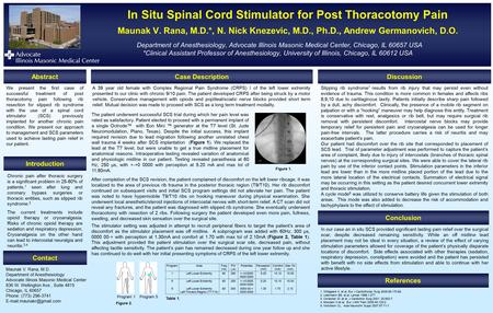 In Situ Spinal Cord Stimulator for Post Thoracotomy Pain Maunak V. Rana, M.D.*, N. Nick Knezevic, M.D., Ph.D., Andrew Germanovich, D.O. Department of Anesthesiology,