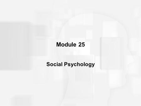Module 25 Social Psychology. INTRODUCTION Social Psychology –broad field whose goals are to understand and explain how our thoughts, feelings, perceptions,