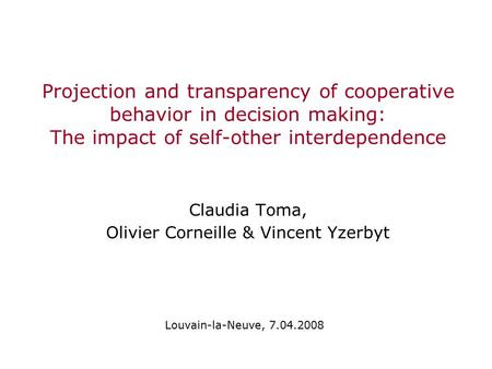Projection and transparency of cooperative behavior in decision making: The impact of self-other interdependence Claudia Toma, Olivier Corneille & Vincent.