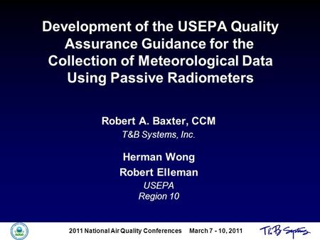 2011 National Air Quality Conferences March 7 - 10, 2011 Development of the USEPA Quality Assurance Guidance for the Collection of Meteorological Data.
