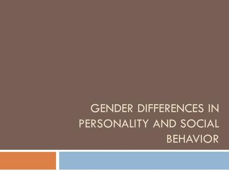 GENDER DIFFERENCES IN PERSONALITY AND SOCIAL BEHAVIOR.