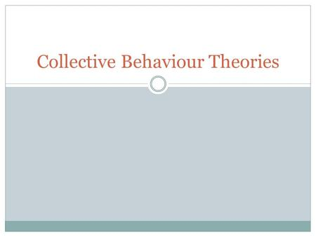 Collective Behaviour Theories. What is Collective Behaviour? Social behaviour by a large group that does not reflect existing rules, institutions, and.