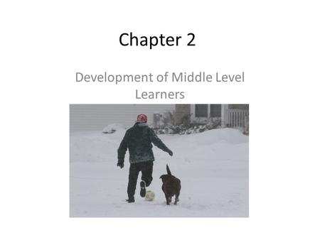 Chapter 2 Development of Middle Level Learners. This chapter will approach young adolescent development from five broad perspectives: Development of Middle.