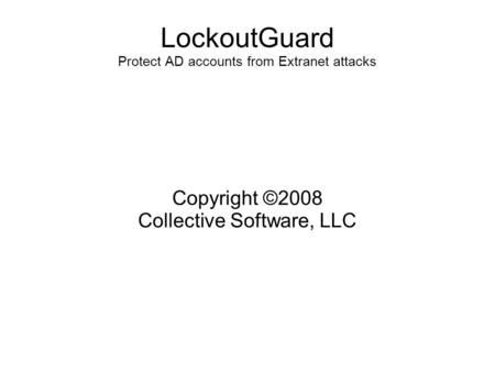LockoutGuard Protect AD accounts from Extranet attacks Copyright ©2008 Collective Software, LLC.
