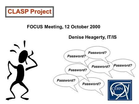 Password? CLASP Project FOCUS Meeting, 12 October 2000 Denise Heagerty, IT/IS.