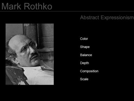 Mark Rothko Abstract Expressionism Color Shape Balance Depth Composition Scale.
