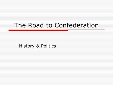 The Road to Confederation History & Politics. Democracy in England  Magna Carta (1215 - The Great Charter of English liberty) Rule of Law: No person.