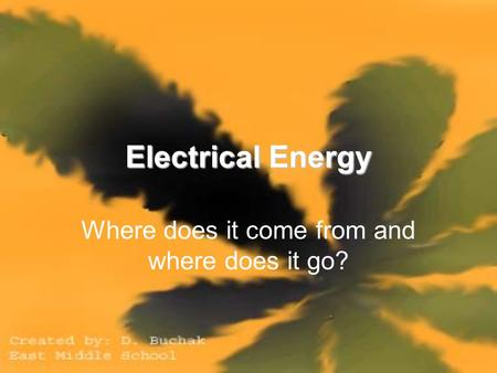 Electrical Energy Where does it come from and where does it go?