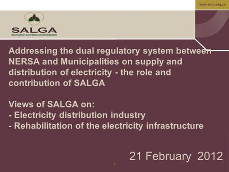 Www.salga.org.za 1 Addressing the dual regulatory system between NERSA and Municipalities on supply and distribution of electricity - the role and contribution.