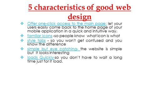 5 characteristics of good web design  Offer one-click access to the main page: let your users easily come back to the home page of your mobile application.