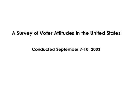 A Survey of Voter Attitudes in the United States Conducted September 7-10, 2003.