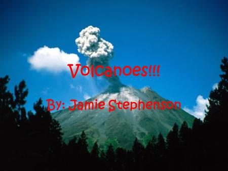 Volcanoes!!! By: Jamie Stephenson. What is a Volcano? A volcano is a landform (usually a mountain) where liquid rock erupts through the surface of the.