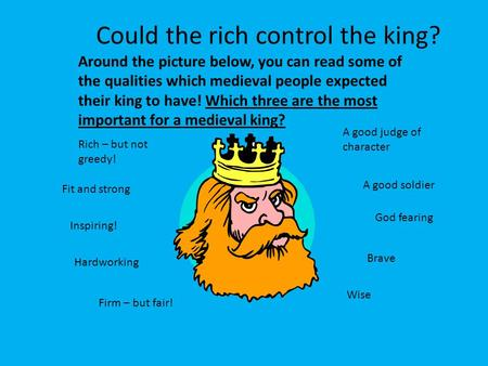 Could the rich control the king? God fearing A good judge of character A good soldier Around the picture below, you can read some of the qualities which.