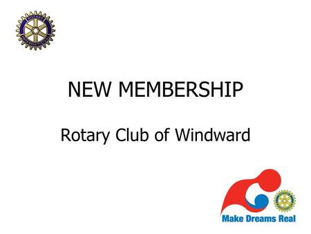 NEW MEMBERSHIP Rotary Club of Windward. Rotary Is Organization of business and professional persons Provide humanitarian service Encourage high ethical.