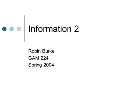 Information 2 Robin Burke GAM 224 Spring 2004. Outline Admin Systems of information Cybernetics Feedback loops.