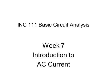 INC 111 Basic Circuit Analysis Week 7 Introduction to AC Current.