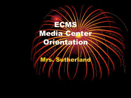 ECMS Media Center Orientation Mrs. Sutherland. Location of materials Card catalog Nonfiction Accelerated Reader books – fiction, biographies, & nonfiction.