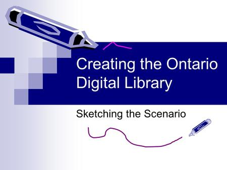 Creating the Ontario Digital Library Sketching the Scenario.