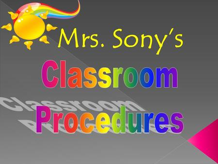 Mrs. Sony's. GGet to class before the bell rings - EEnter the classroom quietly, go directly to your assigned seat and begin the daily Warm-Up. CCome.