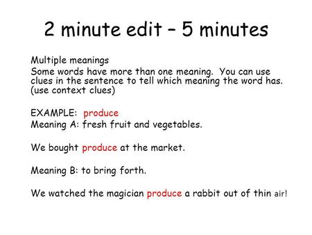 2 minute edit – 5 minutes Multiple meanings Some words have more than one meaning. You can use clues in the sentence to tell which meaning the word has.