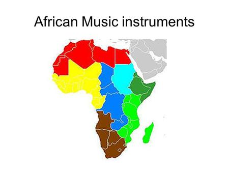 African Music instruments. Purpose Music performed had a function… Celebrate birth, marriage and hunting Work songs Political activities To ward off evil.