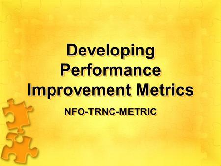 Developing Performance Improvement Metrics NFO-TRNC-METRICNFO-TRNC-METRIC.