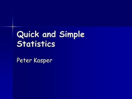 Quick and Simple Statistics Peter Kasper. Basic Concepts Variables & Distributions Variables & Distributions Mean & Standard Deviation Mean & Standard.