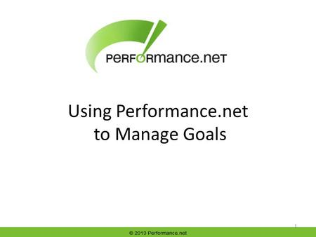 Using Performance.net to Manage Goals 1. Getting to Your Goals 2 Once you have entered deliverables, the two that are due next are listed on the Home.