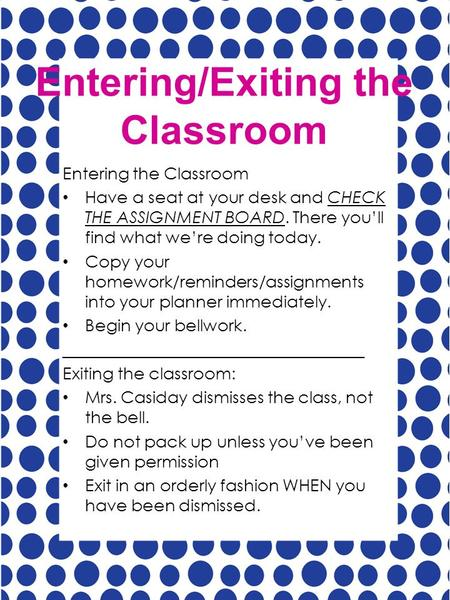 Entering/Exiting the Classroom Entering the Classroom Have a seat at your desk and CHECK THE ASSIGNMENT BOARD. There you'll find what we're doing today.