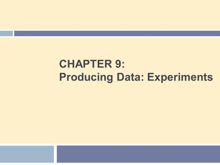 CHAPTER 9: Producing Data: Experiments. Chapter 9 Concepts 2  Observation vs. Experiment  Subjects, Factors, Treatments  How to Experiment Badly 