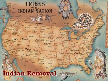 Indian Removal. Cherokee Nation  Some whites hoped Natives would adapt (assimilate) Way to avoid conflict  The Cherokee adapted well to white society.