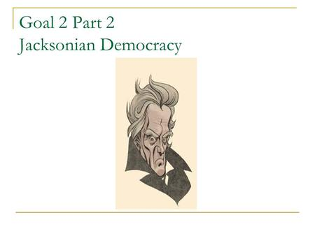 Goal 2 Part 2 Jacksonian Democracy. Tension between John Quincy Adams and Andrew Jackson *THE CORRUPT BARGAIN*  1824 presidential election John Quincy.