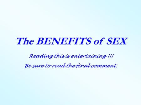 The BENEFITS of SEX Reading this is entertaining !!! Be sure to read the final comment.