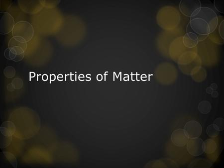 Properties of Matter. Warm Up How do the arrangement and behavior of particles of matter differ in solids, liquids, and gases?