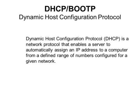 DHCP/BOOTP Dynamic Host Configuration Protocol Dynamic Host Configuration Protocol (DHCP) is a network protocol that enables a server to automatically.