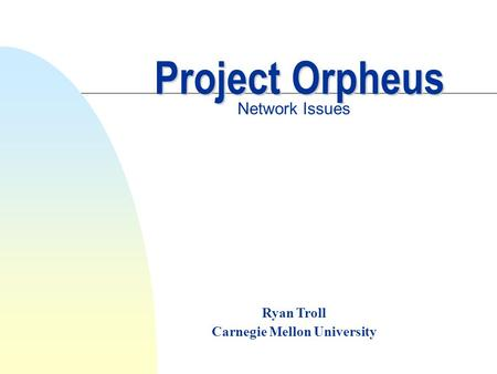 Ryan Troll Carnegie Mellon University Project Orpheus Network Issues.
