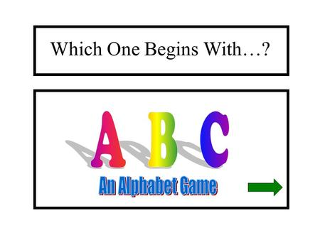 Which One Begins With…? About This Show This presentation/game teaches beginning sounds. The slides only advance if you touch the links on the proper.