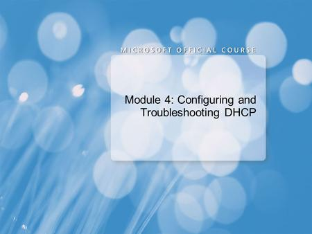 Module 4: Configuring and Troubleshooting DHCP