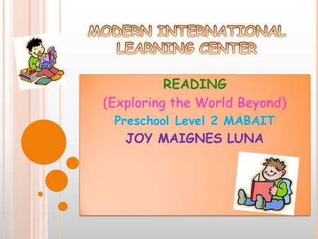 READING (Exploring the World Beyond) Preschool Level 2 MABAIT JOY MAIGNES LUNA READING (Exploring the World Beyond) Preschool Level 2 MABAIT JOY MAIGNES.