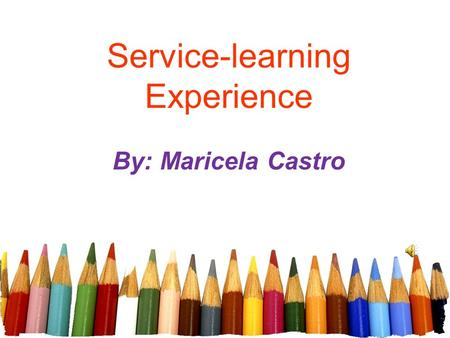 Service-learning Experience By: Maricela Castro. Wee Read I went to the Wee Read for my field experience at the Central Library. Wee Read helps children.