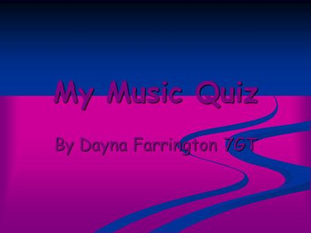 My Music Quiz By Dayna Farrington 7GT. Rules For My Quiz When you get a question right click on the underlined text and it will lead you on to the next.