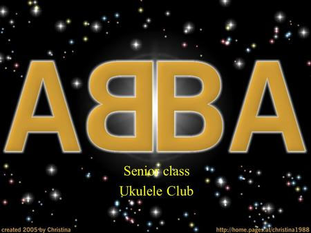 Senior class Ukulele Club. Hear Abba sing  5w ABBA was a Swedish pop group formed in Stockholm in 1972, comprising.
