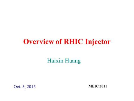 Overview of RHIC Injector Oct. 5, 2015 Haixin Huang MEIC 2015.