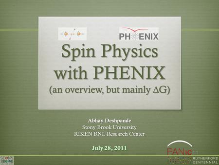 Spin Physics with PHENIX (an overview, but mainly  G) Abhay Deshpande Stony Brook University RIKEN BNL Research Center July 28, 2011.