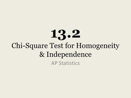 13.2 Chi-Square Test for Homogeneity & Independence AP Statistics.