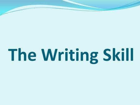 The Writing Skill Writing is a vital productive skill for speakers of a foreign language and for everyone using his own first language.
