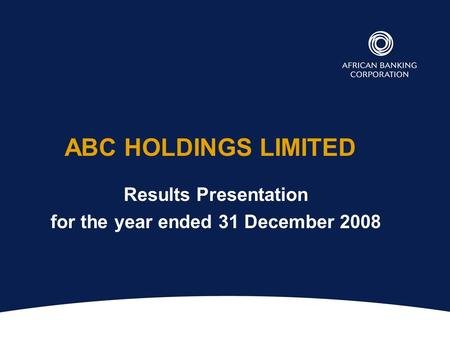 ABC HOLDINGS LIMITED Results Presentation for the year ended 31 December 2008.