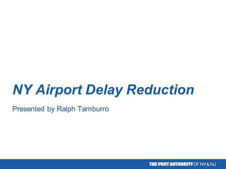 NY Airport Delay Reduction Presented by Ralph Tamburro.
